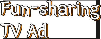 Fun-sharing TV Ad